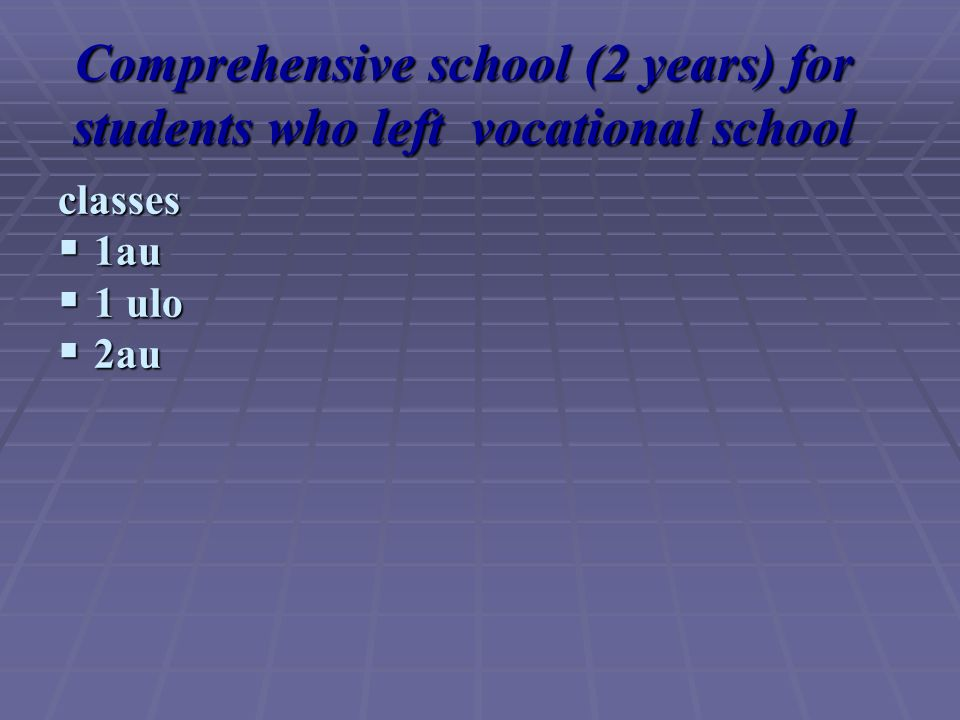 Comprehensive school (2 years) for students who left vocational school classes 1au 1au 1 ulo 1 ulo 2au 2au