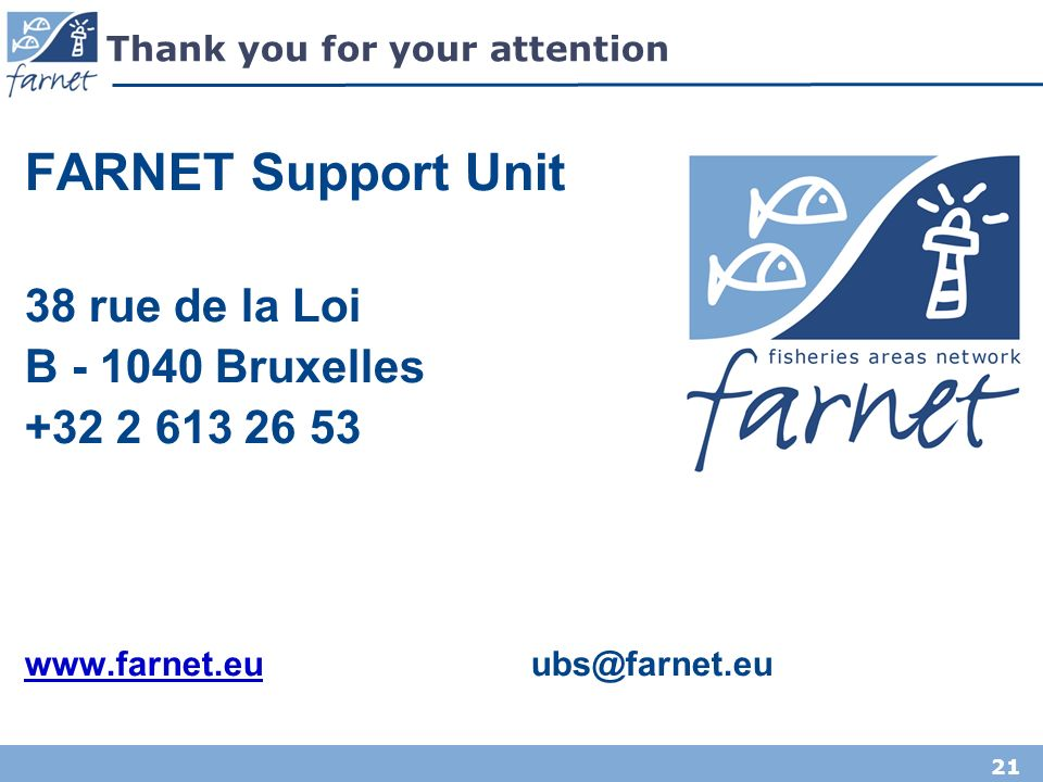 21 FARNET Support Unit 38 rue de la Loi B - 1040 Bruxelles +32 2 613 26 53 www.farnet.euwww.farnet.eu ubs@farnet.eu Thank you for your attention