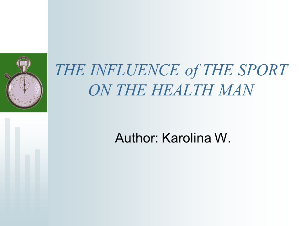 THE INFLUENCE of THE SPORT ON THE HEALTH MAN Author: Karolina W.