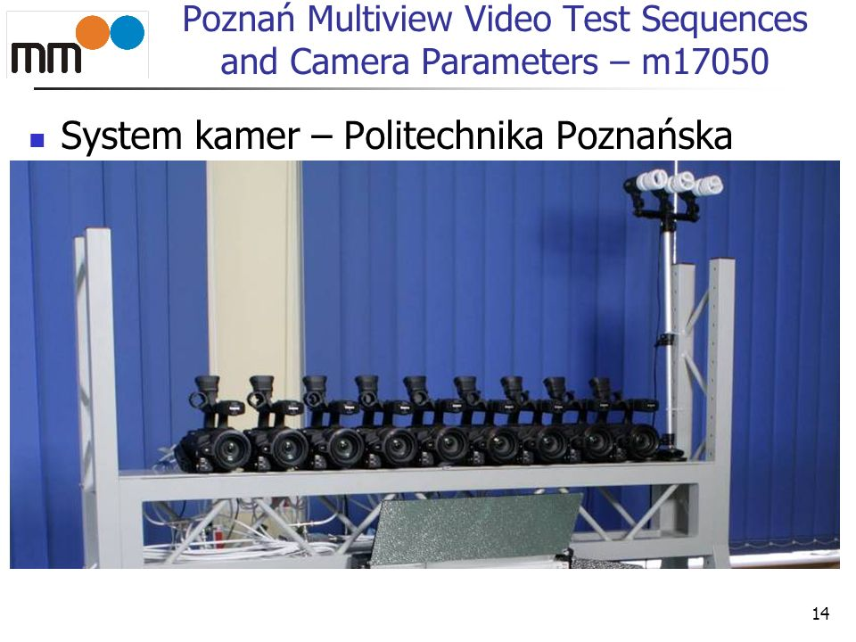 Poznań Multiview Video Test Sequences and Camera Parameters – m17050 System kamer – Politechnika Poznańska 14