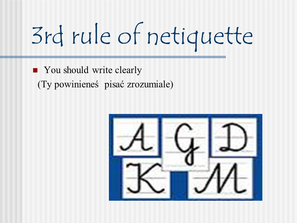 3rd rule of netiquette You should write clearly (Ty powinieneś pisać zrozumiale)