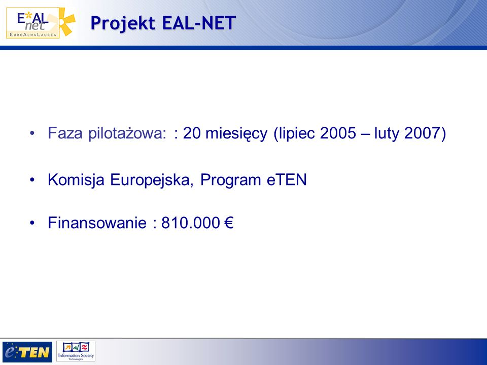 Uczestnicy Projektu AlmaLaurea (I) Koordynator AlmaLaurea (I) Koordynator INTRASOFT (B) IT Company INTRASOFT (B) IT Company TARKI RT (H) Research Centre TARKI RT (H) Research Centre U.