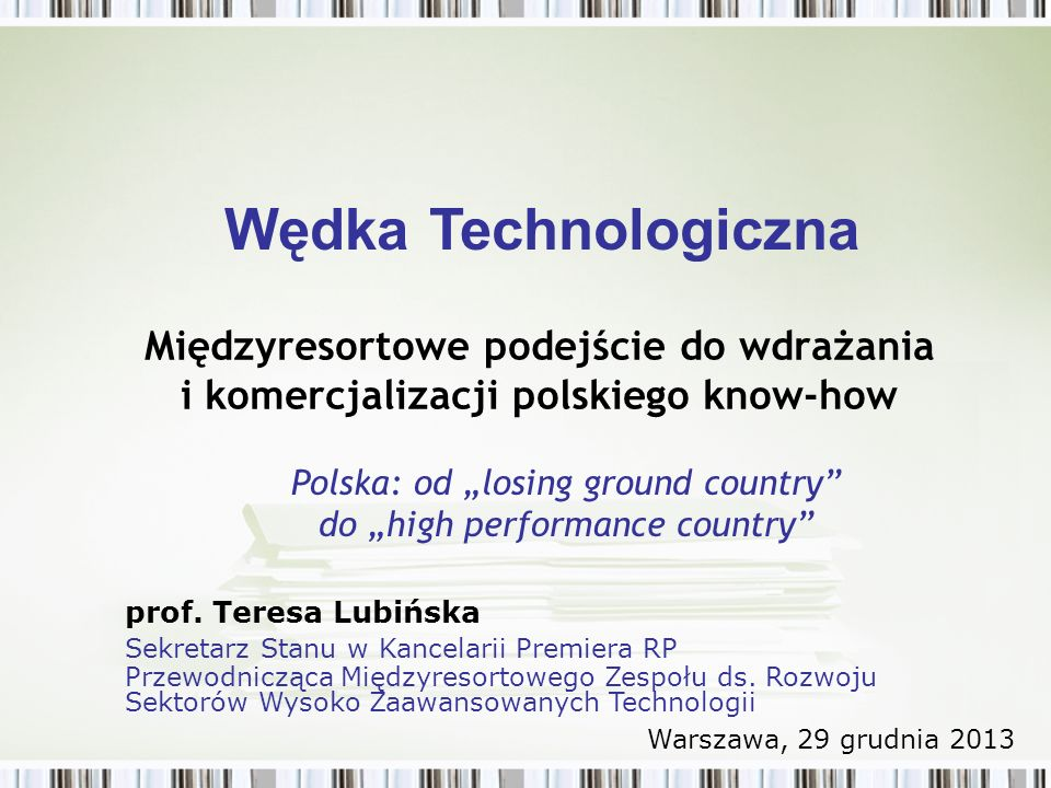 Międzyresortowe podejście do wdrażania i komercjalizacji polskiego know-how Polska: od losing ground country do high performance country Wędka Technologiczna prof.