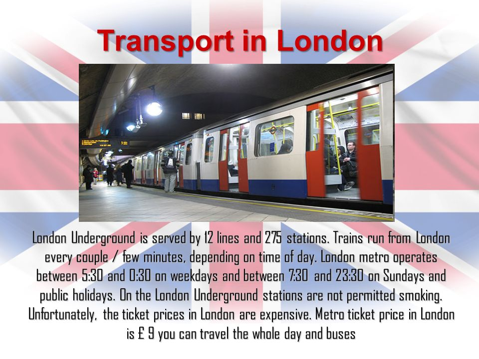 Transport in London London Underground is served by 12 lines and 275 stations.