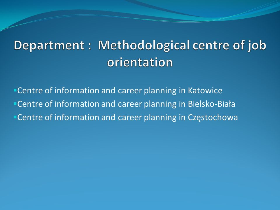 Centre of information and career planning in Katowice Centre of information and career planning in Bielsko-Biała Centre of information and career planning in Częstochowa