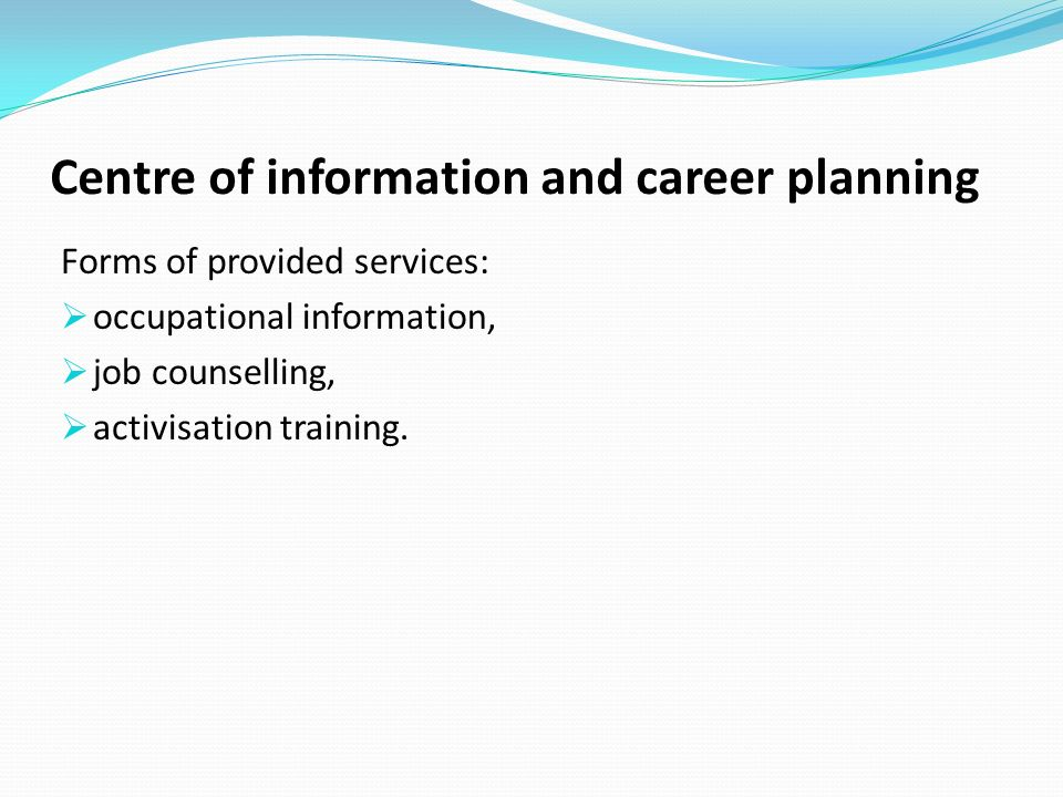 Centre of information and career planning Forms of provided services: occupational information, job counselling, activisation training.