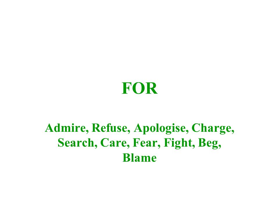 FOR Admire, Refuse, Apologise, Charge, Search, Care, Fear, Fight, Beg, Blame
