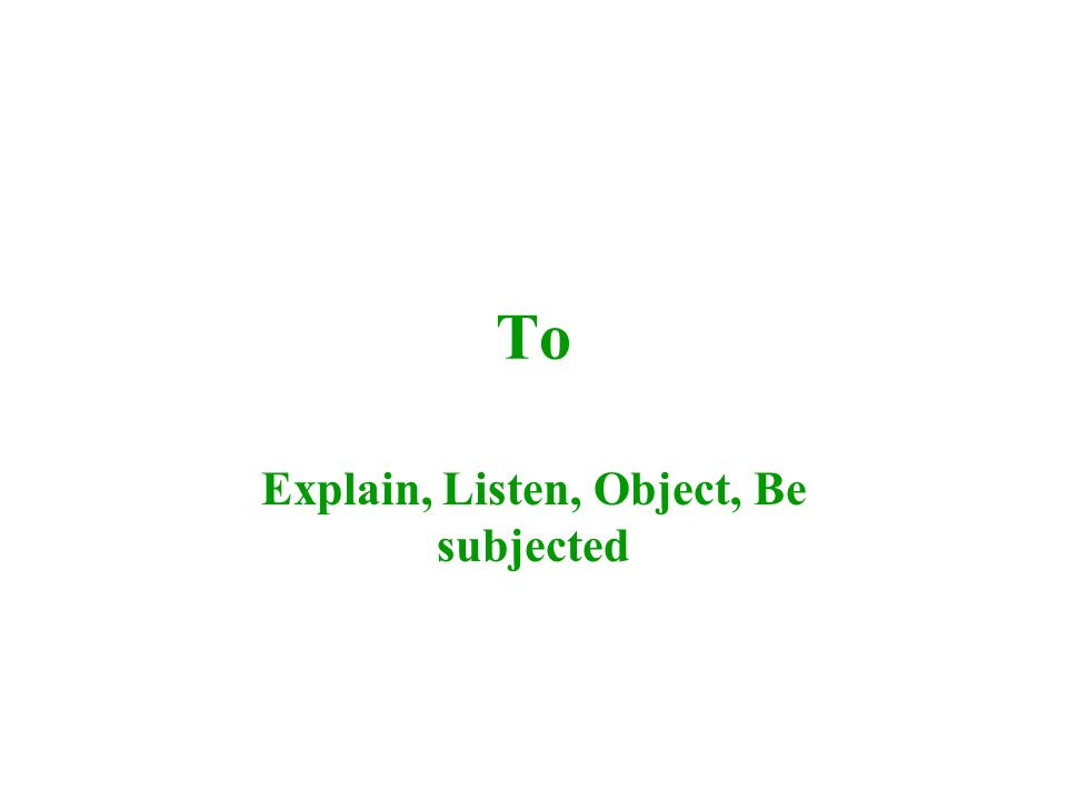 To Explain, Listen, Object, Be subjected
