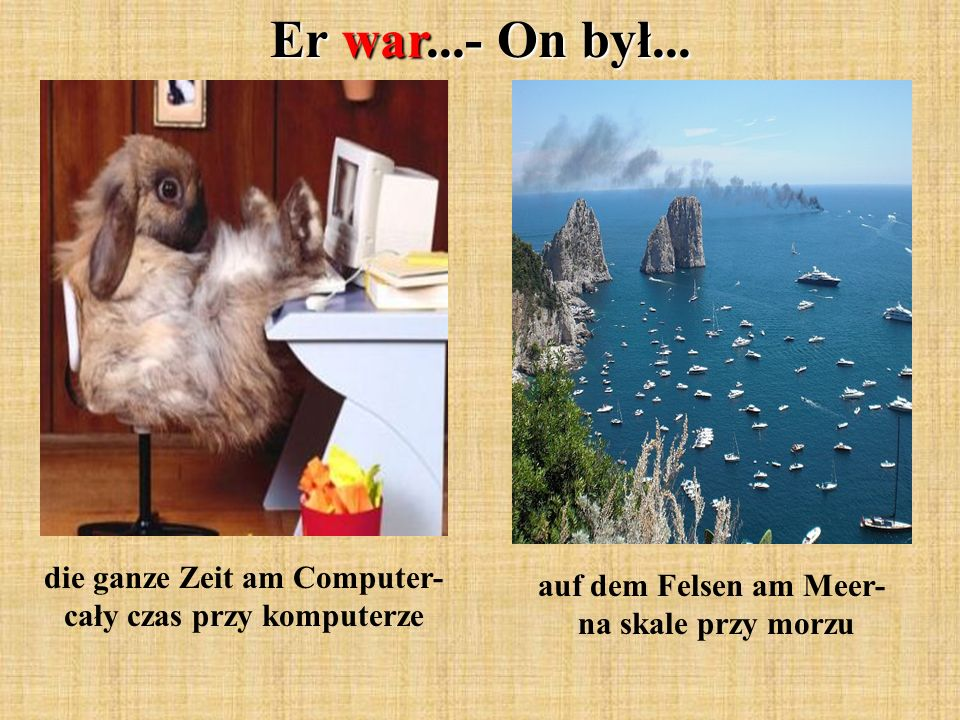 Er war...- On był...