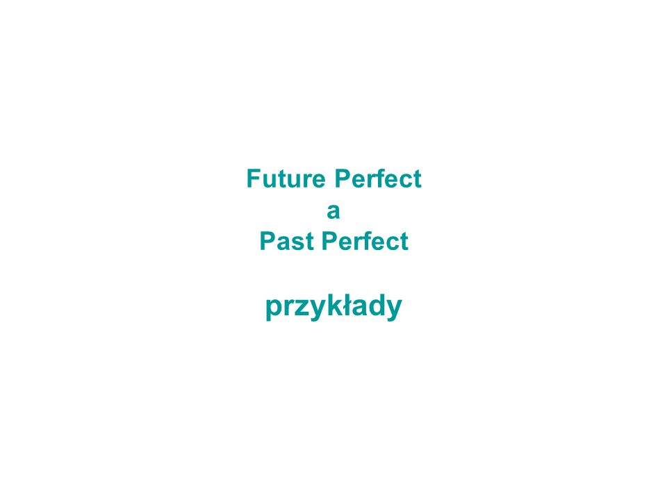 Future Perfect a Past Perfect przykłady