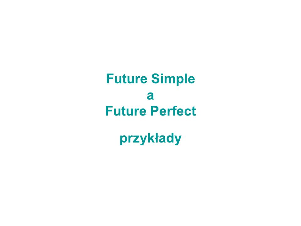Future Simple a Future Perfect przykłady