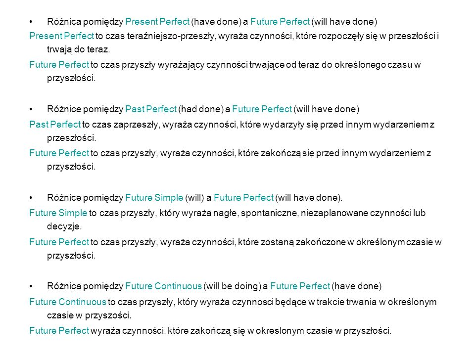 Różnica pomiędzy Present Perfect (have done) a Future Perfect (will have done) Present Perfect to czas teraźniejszo-przeszły, wyraża czynności, które rozpoczęły się w przeszłości i trwają do teraz.