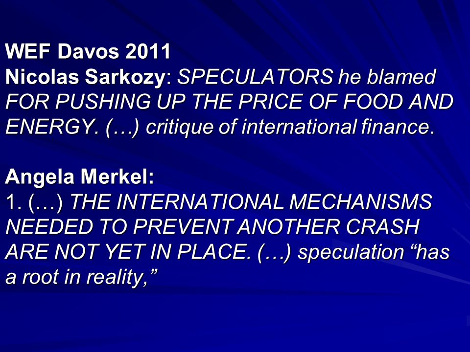 WEF Davos 2011 Nicolas Sarkozy: SPECULATORS he blamed FOR PUSHING UP THE PRICE OF FOOD AND ENERGY.