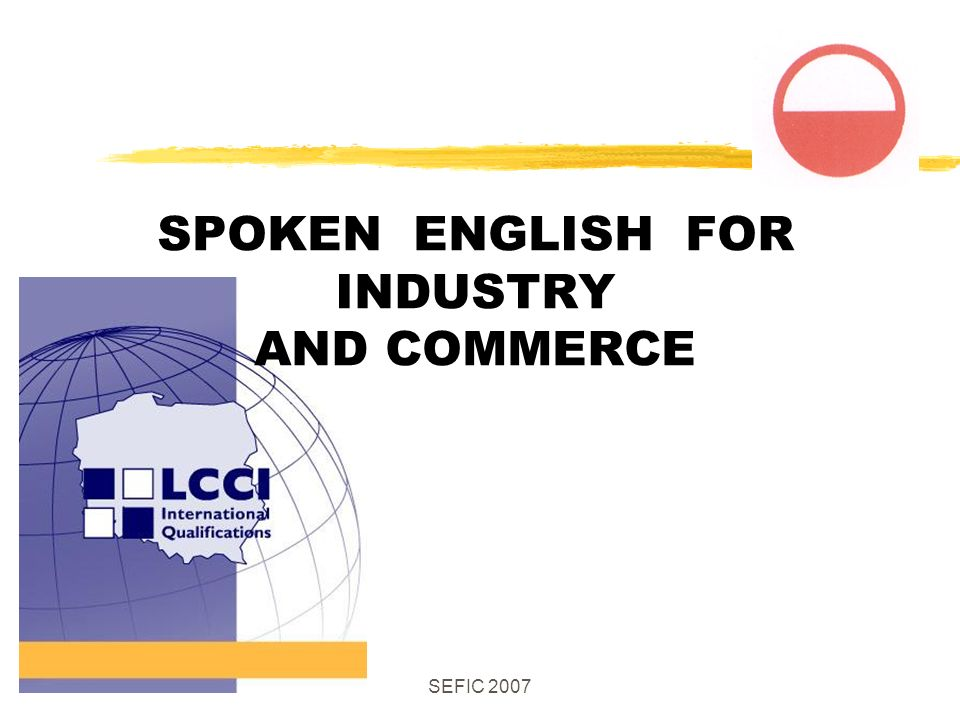 SEFIC 2007 SPOKEN ENGLISH FOR INDUSTRY AND COMMERCE