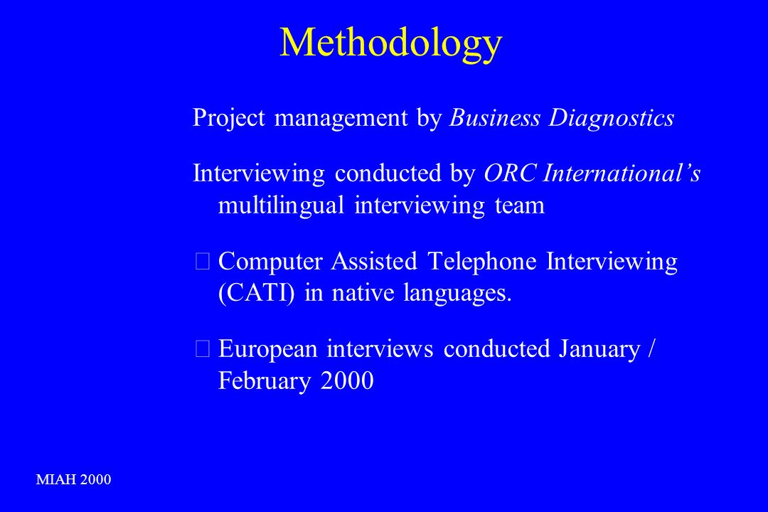 Methodology Project management by Business Diagnostics Interviewing conducted by ORC Internationals multilingual interviewing team Computer Assisted Telephone Interviewing (CATI) in native languages.