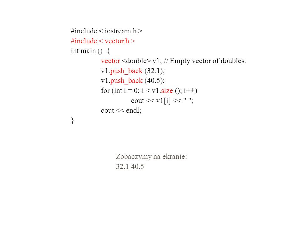 #include int main () { vector v1; // Empty vector of doubles.