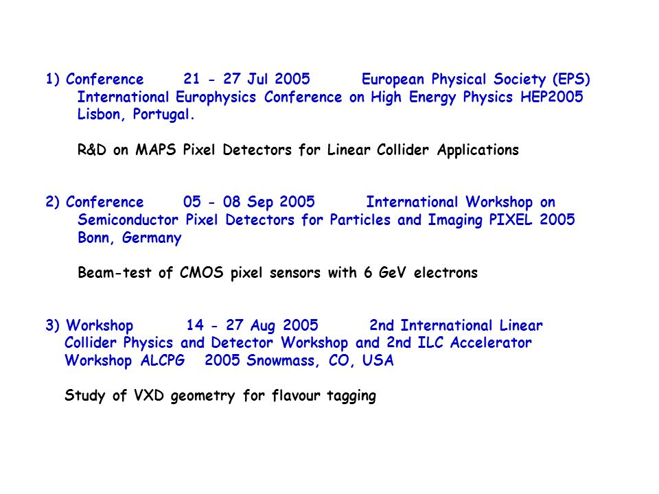 1) Conference 21 - 27 Jul 2005 European Physical Society (EPS) International Europhysics Conference on High Energy Physics HEP2005 Lisbon, Portugal.