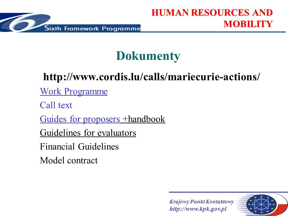 Krajowy Punkt Kontaktowy   HUMAN RESOURCES AND MOBILITY Dokumenty   Work Programme Call text Guides for proposers +handbook Guidelines for evaluators Financial Guidelines Model contract
