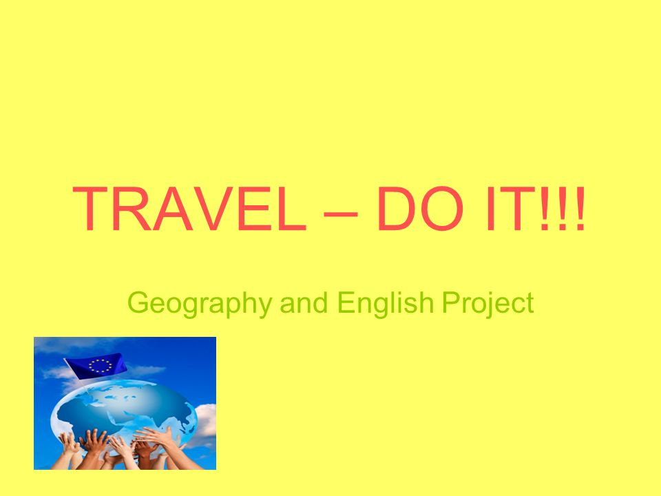 TRAVEL – DO IT!!! Geography and English Project