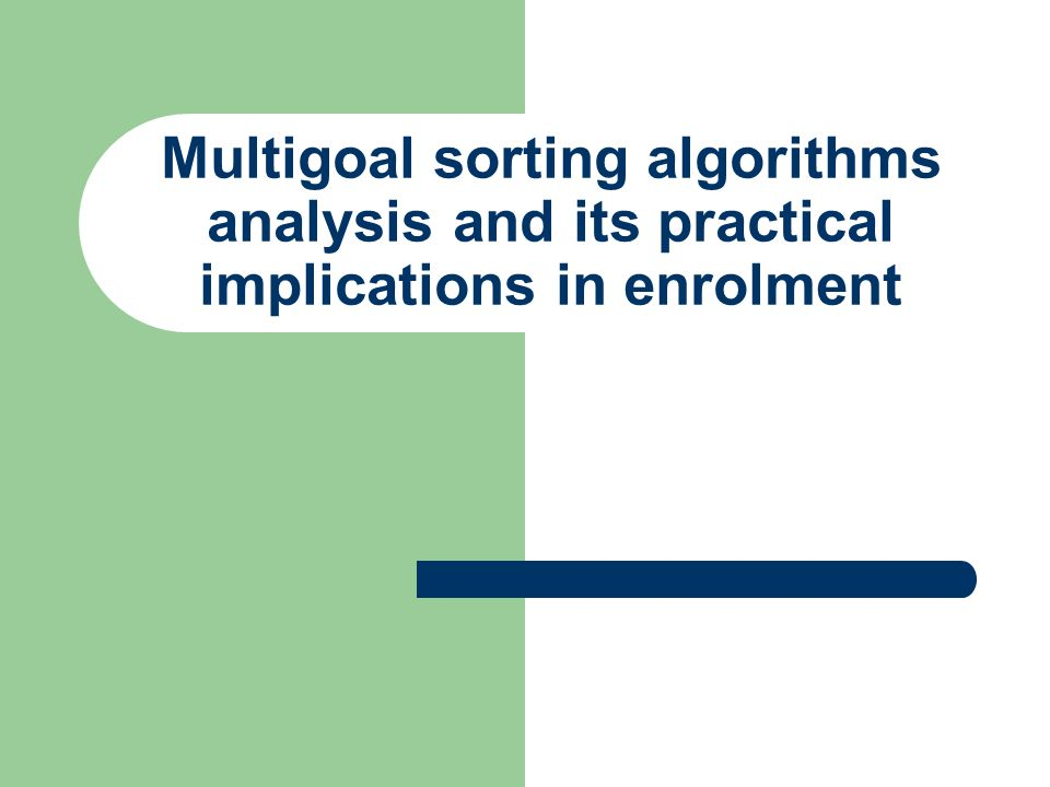 Multigoal sorting algorithms analysis and its practical implications in enrolment