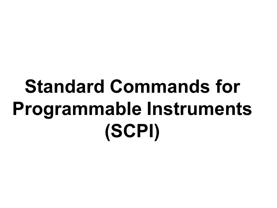 Standard Commands for Programmable Instruments (SCPI)