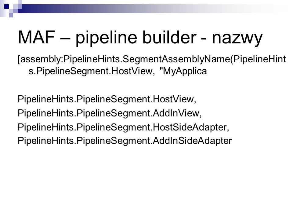 MAF – pipeline builder - nazwy [assembly:PipelineHints.SegmentAssemblyName(PipelineHint s.PipelineSegment.HostView, MyApplica PipelineHints.PipelineSegment.HostView, PipelineHints.PipelineSegment.AddInView, PipelineHints.PipelineSegment.HostSideAdapter, PipelineHints.PipelineSegment.AddInSideAdapter
