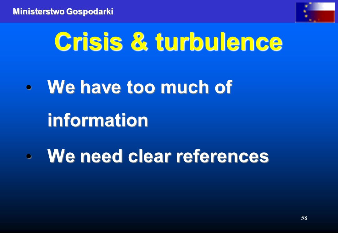 Ministerstwo Gospodarki 58 Crisis & turbulence We have too much of information We have too much of information We need clear references We need clear references