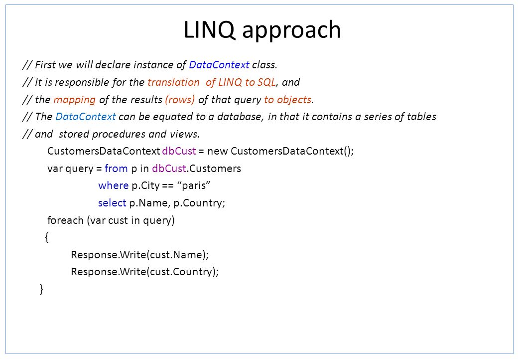 LINQ approach // First we will declare instance of DataContext class.