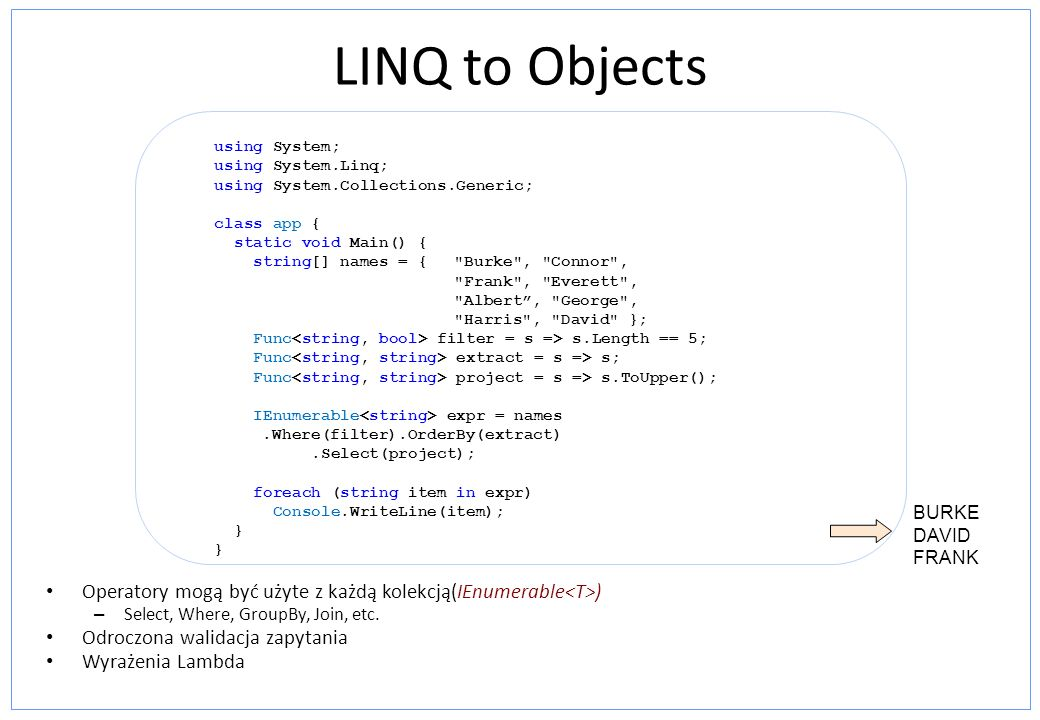 LINQ to Objects Operatory mogą być użyte z każdą kolekcją(IEnumerable ) – Select, Where, GroupBy, Join, etc.