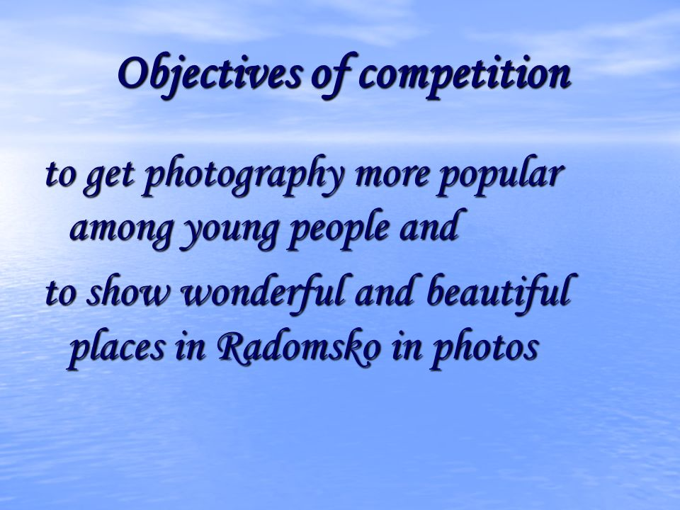 Objectives of competition to get photography more popular among young people and to show wonderful and beautiful places in Radomsko in photos