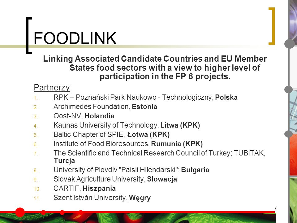 7 FOODLINK Linking Associated Candidate Countries and EU Member States food sectors with a view to higher level of participation in the FP 6 projects.