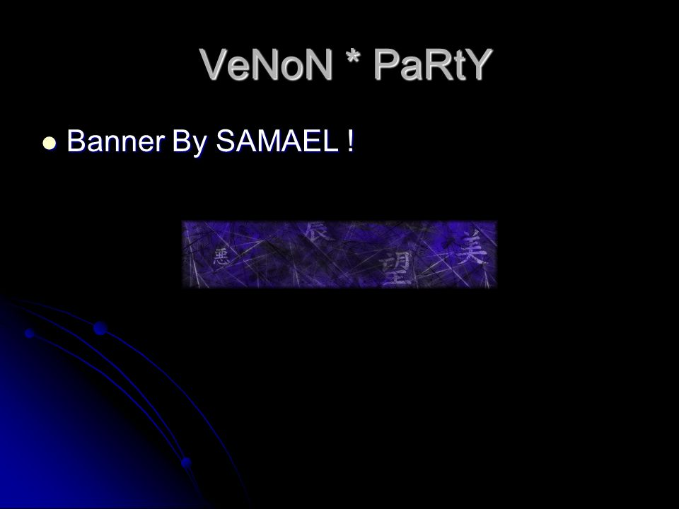 VeNoN * PaRtY Banner By SAMAEL ! Banner By SAMAEL !