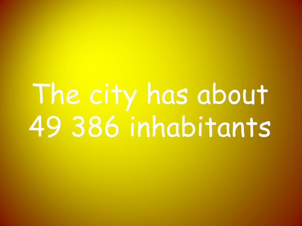The city has about inhabitants