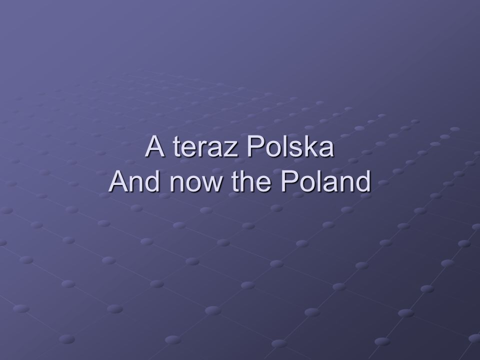A teraz Polska And now the Poland
