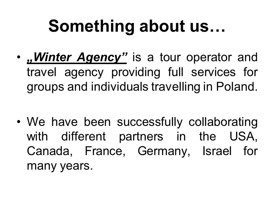 Something about us… Winter Agency is a tour operator and travel agency providing full services for groups and individuals travelling in Poland.