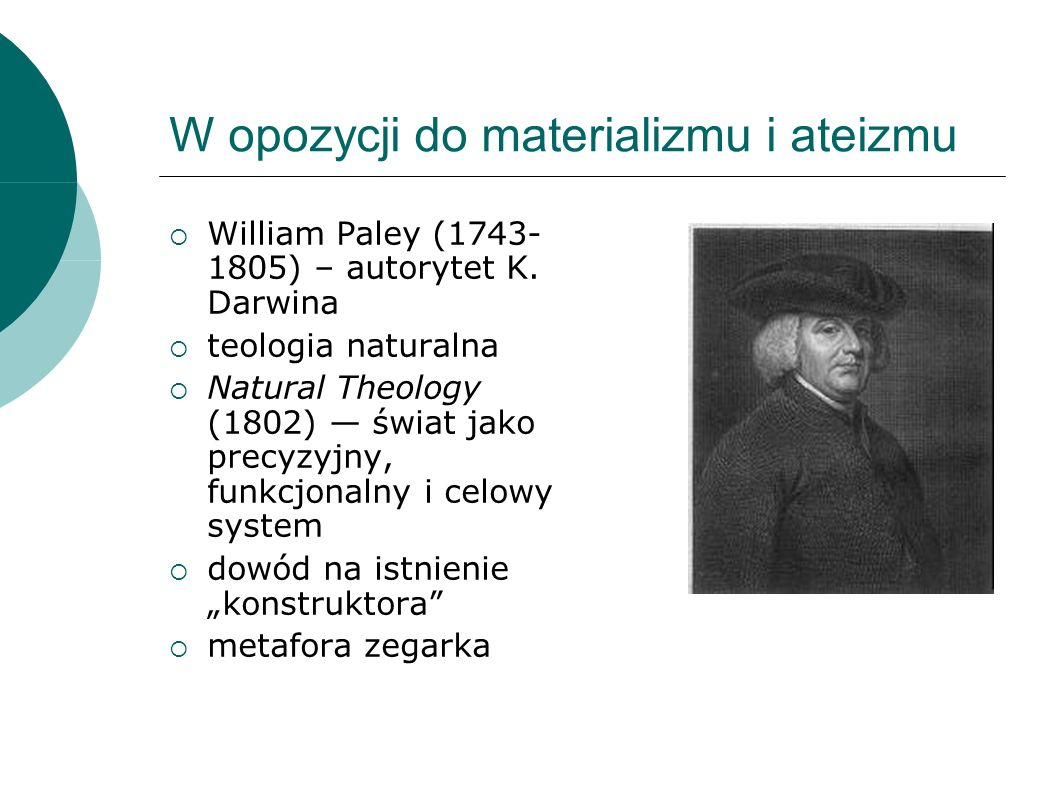 W opozycji do materializmu i ateizmu William Paley ( ) – autorytet K.