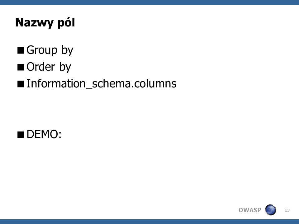 OWASP 13 Nazwy pól Group by Order by Information_schema.columns DEMO: