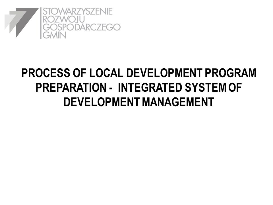 PROCESS OF LOCAL DEVELOPMENT PROGRAM PREPARATION - INTEGRATED SYSTEM OF DEVELOPMENT MANAGEMENT