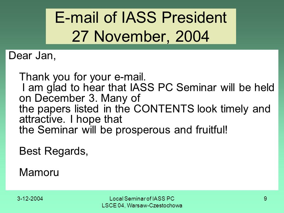 3-12-2004Local Seminar of IASS PC LSCE 04, Warsaw-Czestochowa 9 E-mail of IASS President 27 November, 2004 Dear Jan, Thank you for your e-mail.