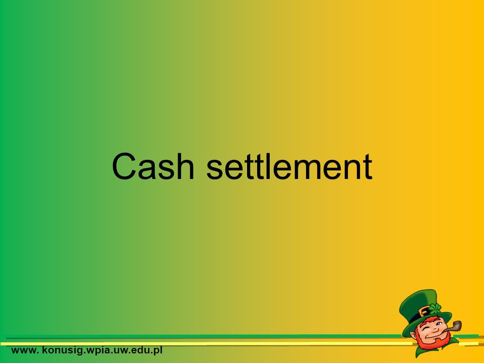 www. konusig.wpia.uw.edu.pl Cash settlement