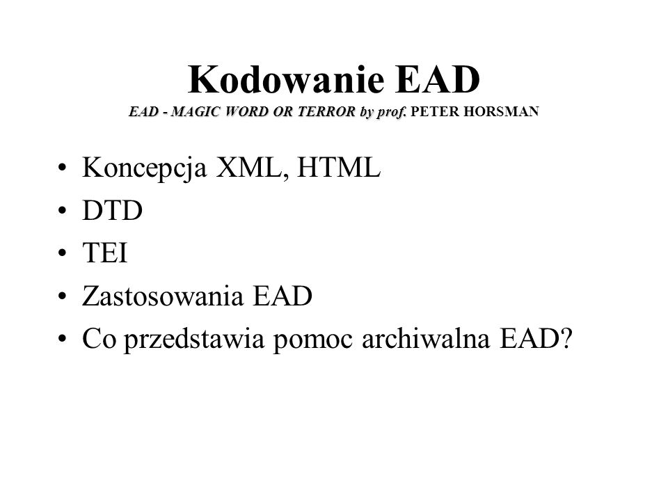 EAD - MAGIC WORD OR TERROR by prof. Kodowanie EAD EAD - MAGIC WORD OR TERROR by prof.