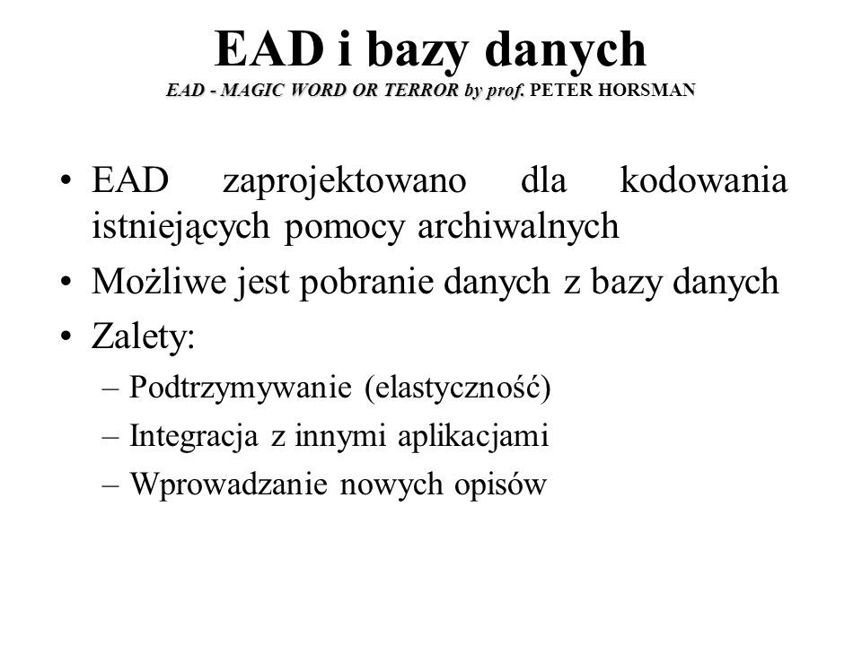 EAD - MAGIC WORD OR TERROR by prof. EAD i bazy danych EAD - MAGIC WORD OR TERROR by prof.
