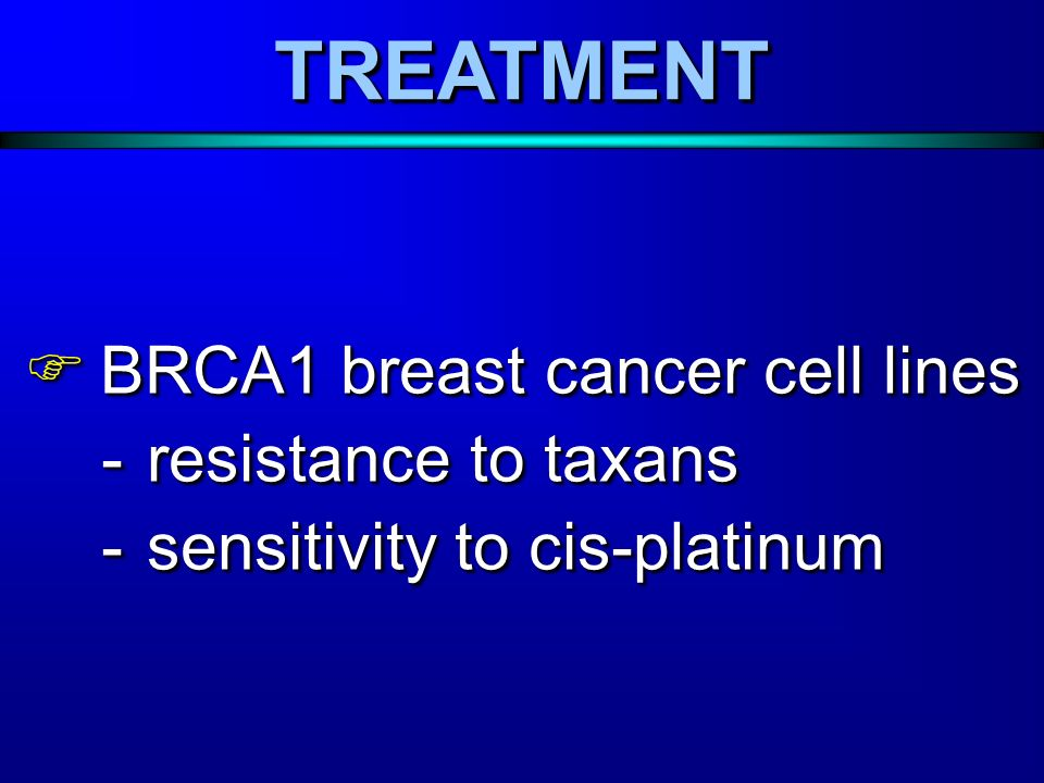BRCA1 breast cancer cell lines BRCA1 breast cancer cell lines -resistance to taxans -sensitivity to cis-platinum BRCA1 breast cancer cell lines BRCA1 breast cancer cell lines -resistance to taxans -sensitivity to cis-platinum TREATMENTTREATMENT