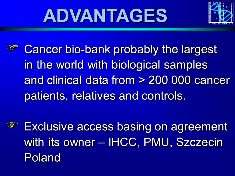 ADVANTAGESADVANTAGES Cancer bio-bank probably the largest in the world with biological samples and clinical data from > cancer patients, relatives and controls.