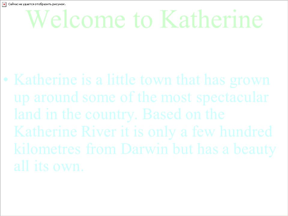 Welcome to Katherine Katherine is a little town that has grown up around some of the most spectacular land in the country.