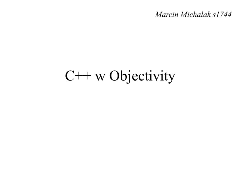 C++ w Objectivity Marcin Michalak s1744