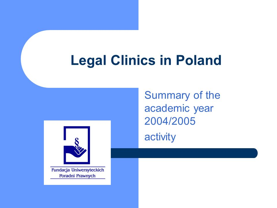 Legal Clinics in Poland Summary of the academic year 2004/2005 activity