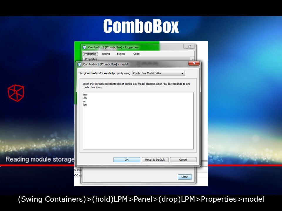 ComboBox (Swing Containers)>(hold)LPM>Panel>(drop)LPM>Properties>model