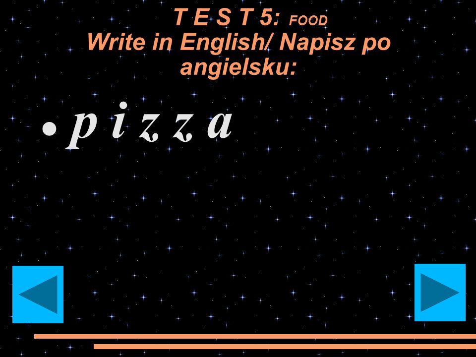T E S T 5: FOOD Write in English/ Napisz po angielsku: b a n a n y