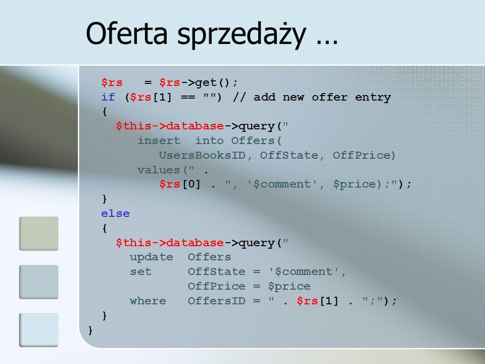 Oferta sprzedaży … $rs = $rs->get(); if ($rs[1] == )// add new offer entry { $this->database->query( insert into Offers( UsersBooksID, OffState, OffPrice) values( .